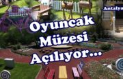 Antalya Oyuncak Müzesi Açılıyor