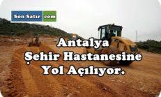 Antalya Şehir Hastanesine Yol Açılıyor.
